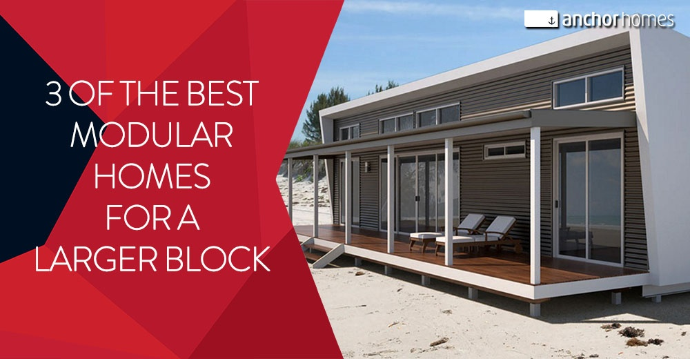 3 Of The Best Modular Homes For A Larger Block