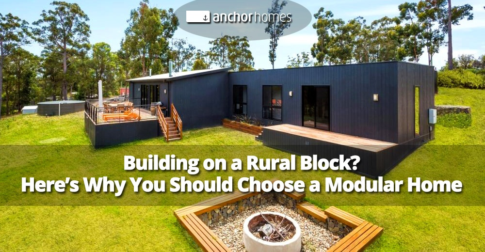 Building On A Rural Block Here's Why You Should Choose A Modular Home.jpg