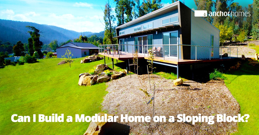 Can I Build A Modular Home On A Sloping Block