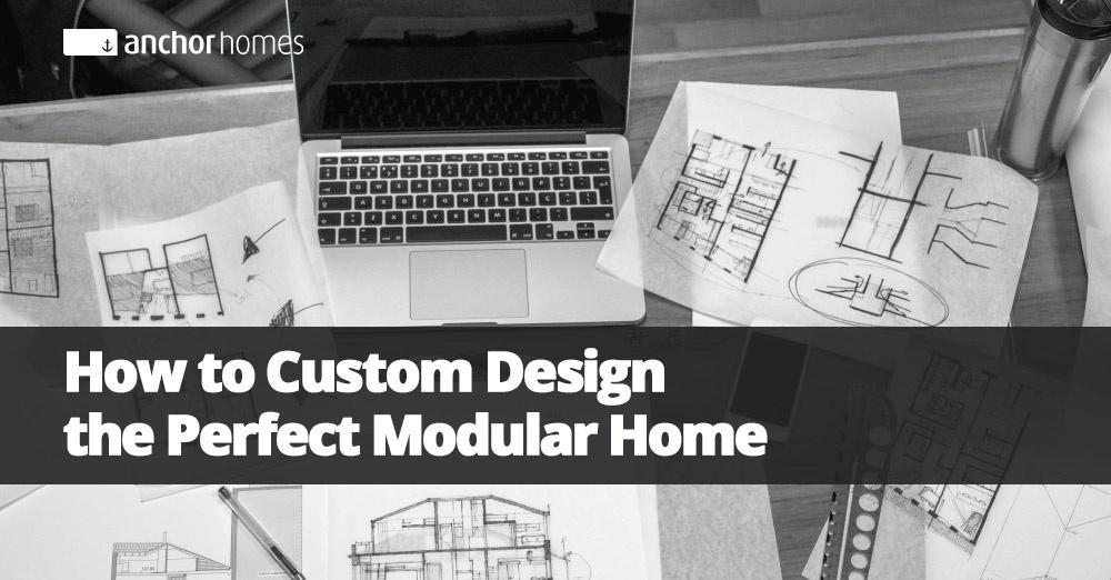 How To Custom Design The Perfect Modular Home.jpg