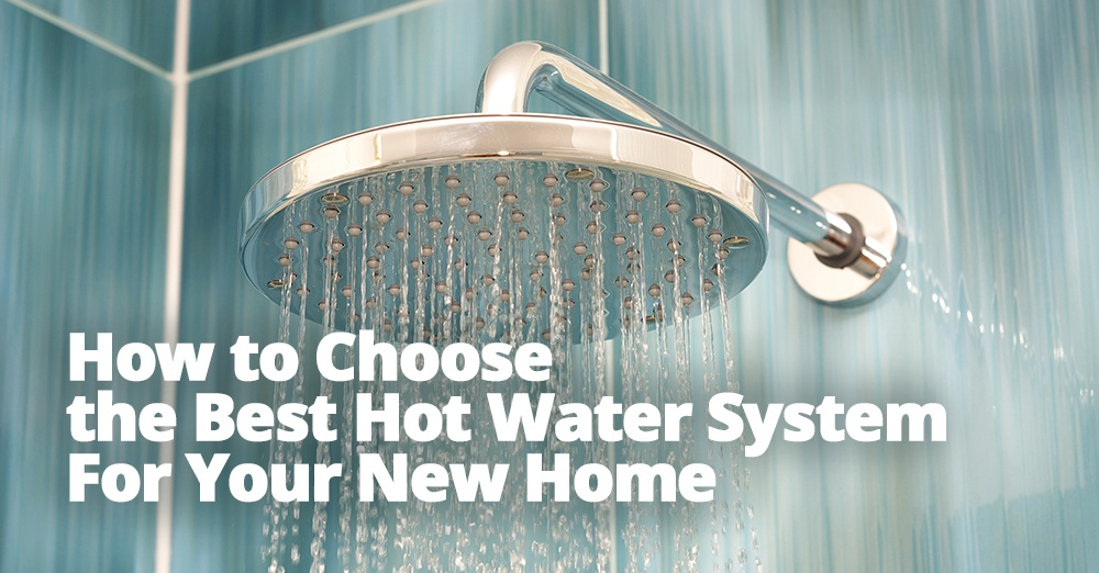 How to Choose the Best Hot Water System For Your New Home.jpg