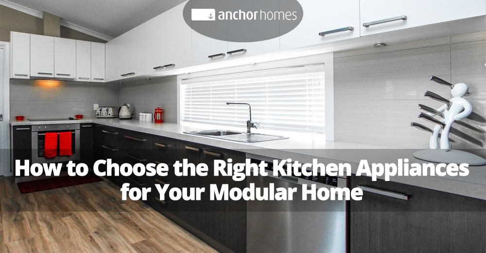 How to Choose the Right Kitchen Appliances for Your Modular Home.jpg